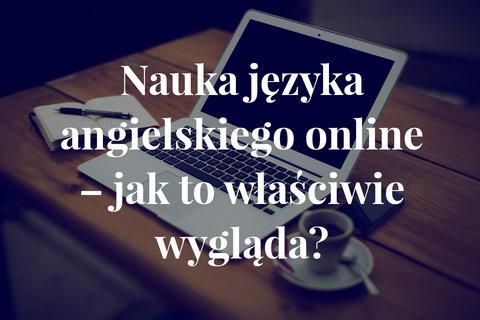 nauka angielskiego online - jak to wygląda?